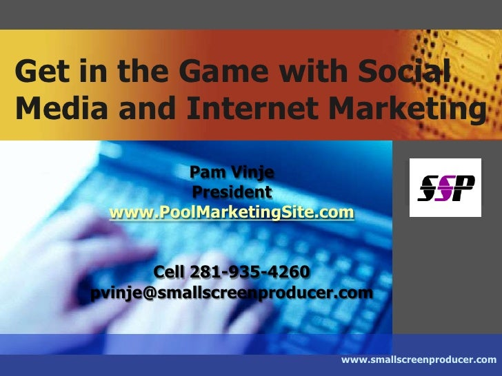 www.smallscreenproducer.com<br />Get in the Game with Social Media and Internet Marketing<br />Pam Vinje<br />President<br...