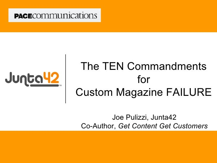 The TEN Commandments           for Custom Magazine FAILURE          Joe Pulizzi, Junta42 Co-Author, Get Content Get Custom...