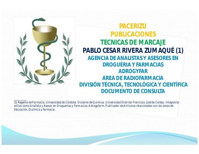 PACERIZU PUBLICACIONES TECNICAS DE MARCAJE PABLO CESAR RIVERA ZUMAQUÉ (1) AGENCIA DE ANALISTAS Y ASESORES EN DROGUERIA Y F...