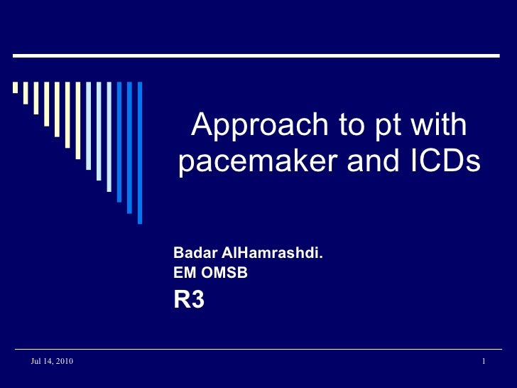 Approach to pt with pacemaker and ICDs Badar AlHamrashdi. EM OMSB R3