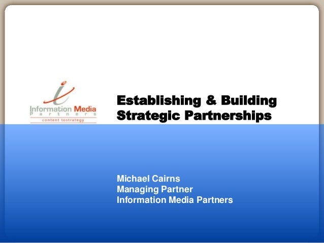 Michael Cairns Managing Partner Information Media Partners Establishing & Building Strategic Partnerships