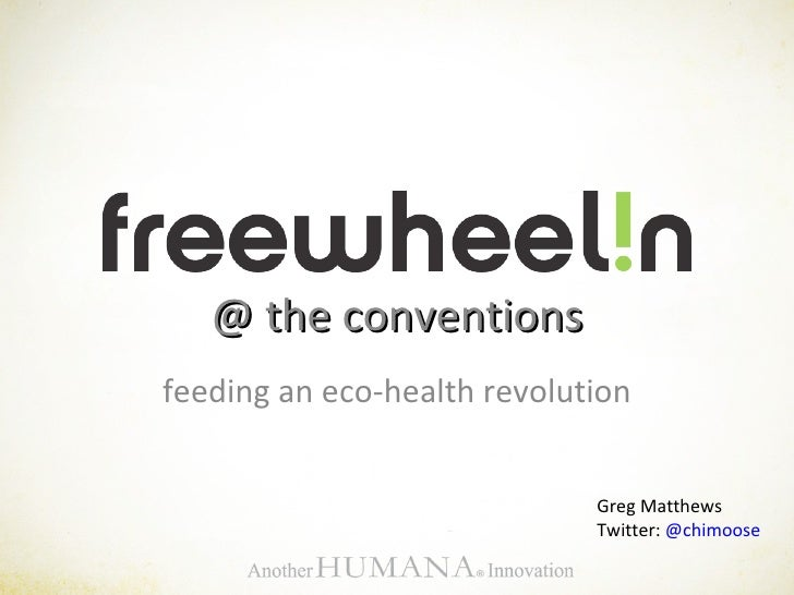 feeding an eco-health revolution @ the conventions Greg Matthews Twitter:  @ chimoose