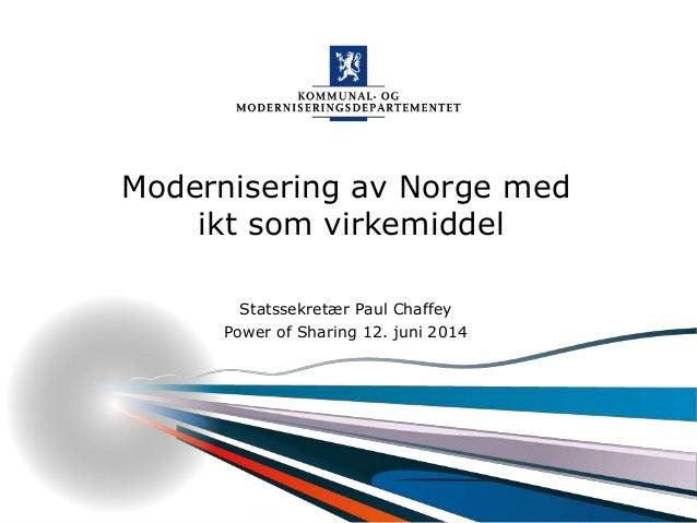 Kommunal- og moderniseringsdepartementet Modernisering av Norge med ikt som virkemiddel Statssekretær Paul Chaffey Power o...