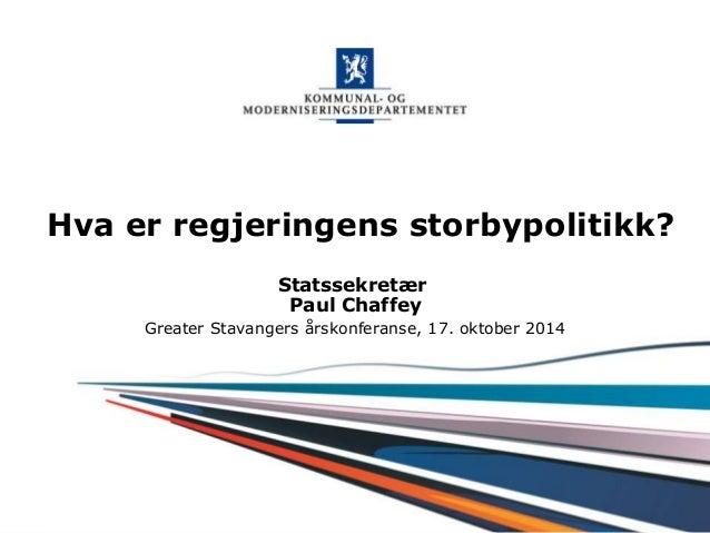 Kommunal- og moderniseringsdepartementet Hva er regjeringens storbypolitikk? Statssekretær Paul Chaffey Greater Stavangers...