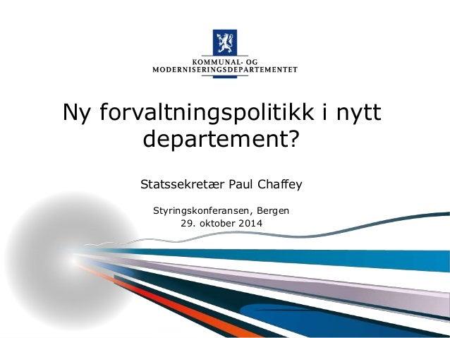 Kommunal- og moderniseringsdepartementet Ny forvaltningspolitikk i nytt departement? Statssekretær Paul Chaffey Styringsko...