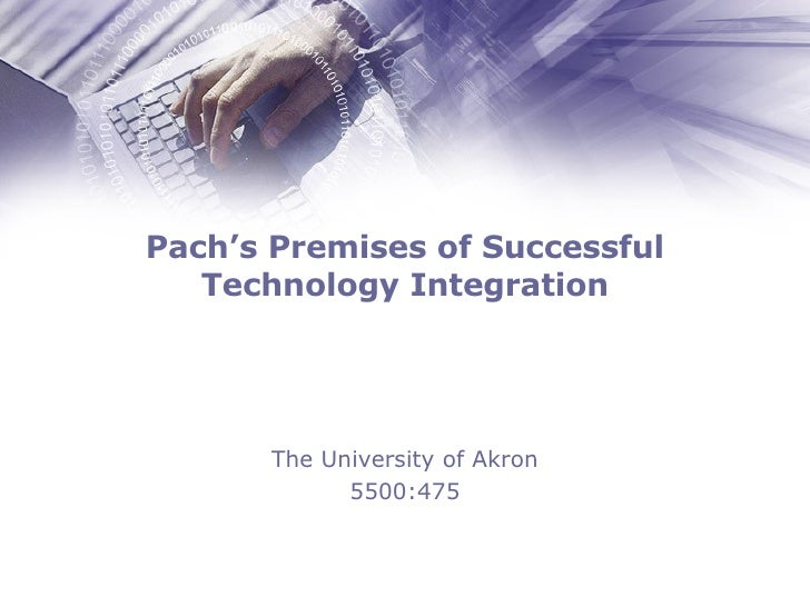 Pach's Premises of Successful Technology Integration The University of Akron 5500:475