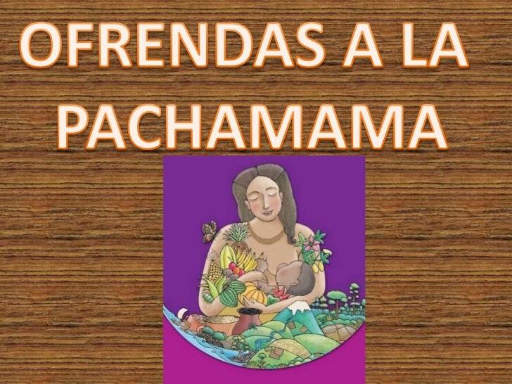 La Pachamama es la diosa femenina de la tierra y la fertilidad. Es concebida como la madre que nutre, protege y sustenta a...