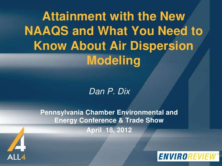 Attainment with the NewNAAQS and What You Need to Know About Air Dispersion         Modeling               Dan P. Dix  Pen...