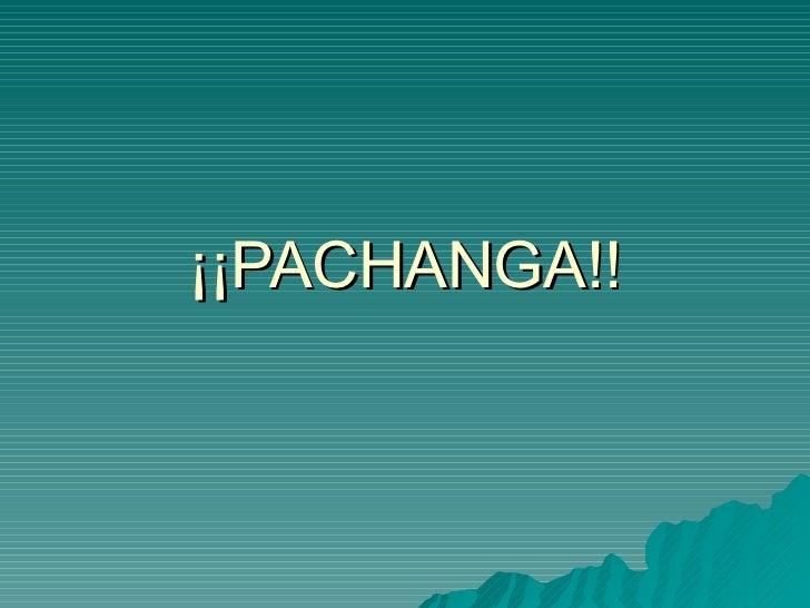 ¡¡PACHANGA!!