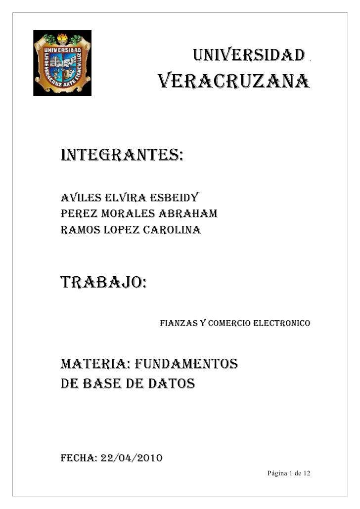 UNIVERSIDAD                 VERACRUZANA   INTEGRANTES:  AVILES ELVIRA ESBEIDY PEREZ MORALES ABRAHAM RAMOS LOPEZ CAROLINA  ...