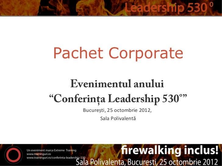 """Pachet Corporate   Evenimentul anului""""Conferința Leadership 530°""""      București, 25 octombrie 2012,             Sala Poli..."""