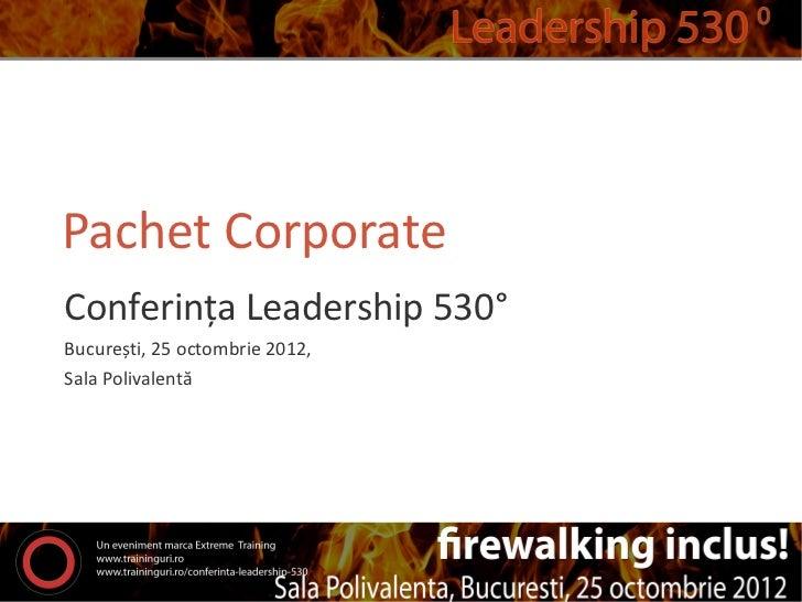Pachet CorporateConferința Leadership 530°București, 25 octombrie 2012,Sala Polivalentă