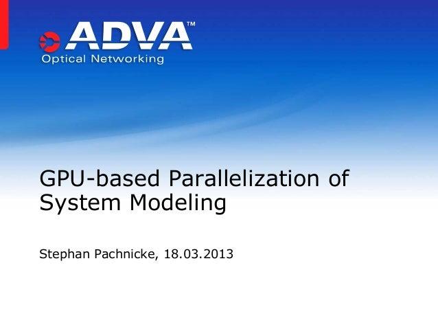 GPU-based Parallelization ofSystem ModelingStephan Pachnicke, 18.03.2013