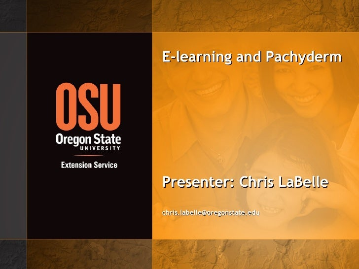 E-learning and Pachyderm Presenter: Chris LaBelle [email_address]