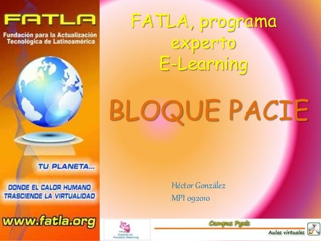 FATLA, programa experto E-Learning BLOQUE PACIE Héctor González MPI 092010