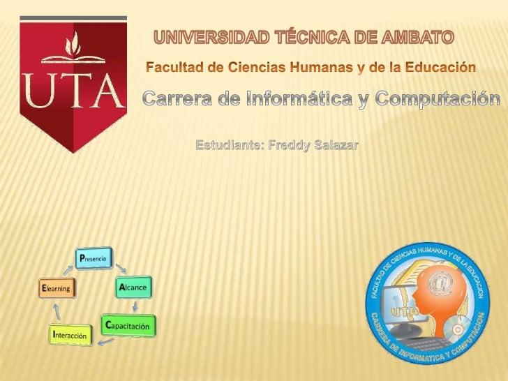 UNIVERSIDAD TÉCNICA DE AMBATO<br />Facultad de Ciencias Humanas y de la Educación<br />Carrera de Informática y Computació...