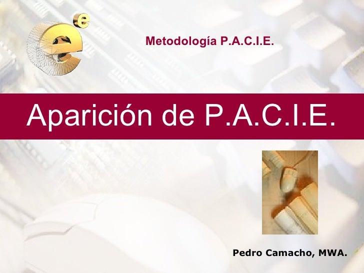 Metodología P.A.C.I.E.Aparición de P.A.C.I.E.                      Pedro Camacho, MWA.