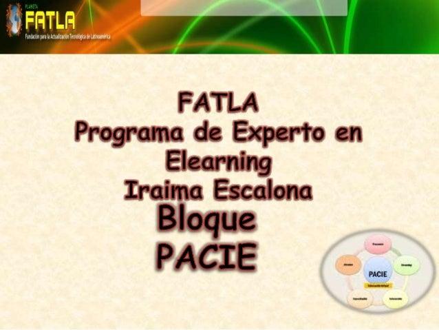 Bloque PACIE Es la metodología que nos permite el uso de las TIC´s como un soporte a los procesos de aprendizajes y auto-a...