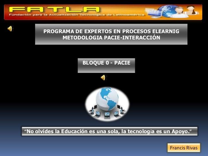 """PROGRAMA DE EXPERTOS EN PROCESOS ELEARNIG            METODOLOGIA PACIE-INTERACCIÓN                      BLOQUE 0 - PACIE""""N..."""