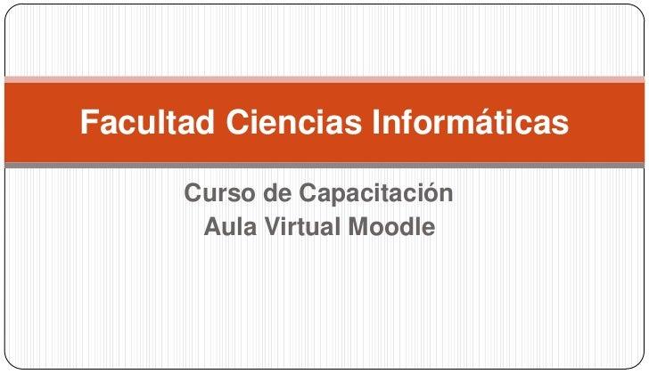 Facultad Ciencias Informáticas      Curso de Capacitación       Aula Virtual Moodle
