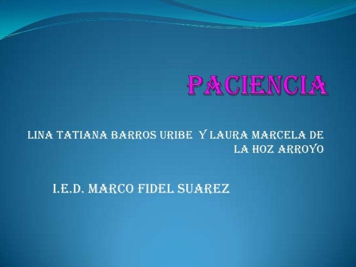 LINA TATIANA BARROS URIBE Y LAURA MARCELA DE                               LA HOZ ARROYO   I.E.D. MARCO FIDEL SUAREZ