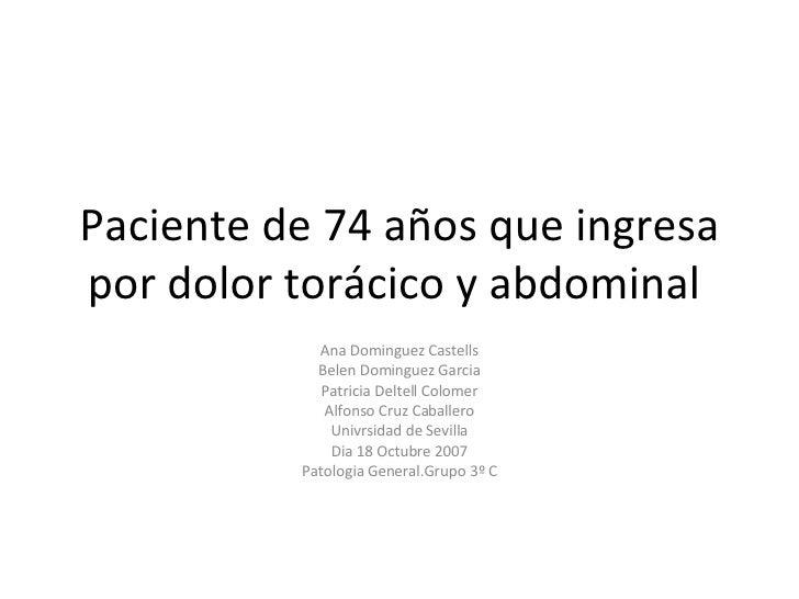 Paciente de 74 años que ingresa por dolor torácico y abdominal  Ana Dominguez Castells Belen Dominguez Garcia Patricia Del...