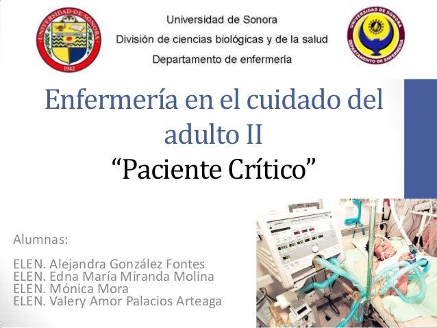 """Enfermería en el cuidado deladulto II""""Paciente Crítico""""Alumnas:ELEN. Alejandra González FontesELEN. Edna María Miranda Mol..."""