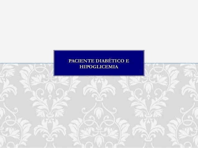 PACIENTE DIABÉTICO E    HIPOGLICEMIA