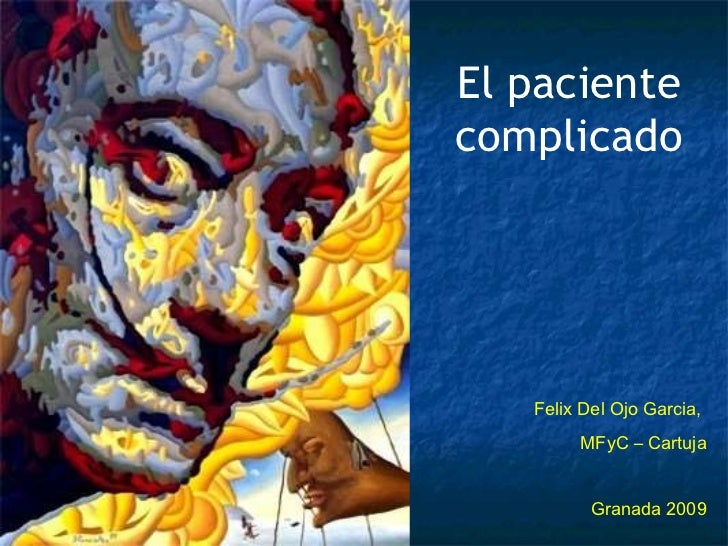 El paciente complicado Felix Del Ojo Garcia,  MFyC – Cartuja Granada 2009