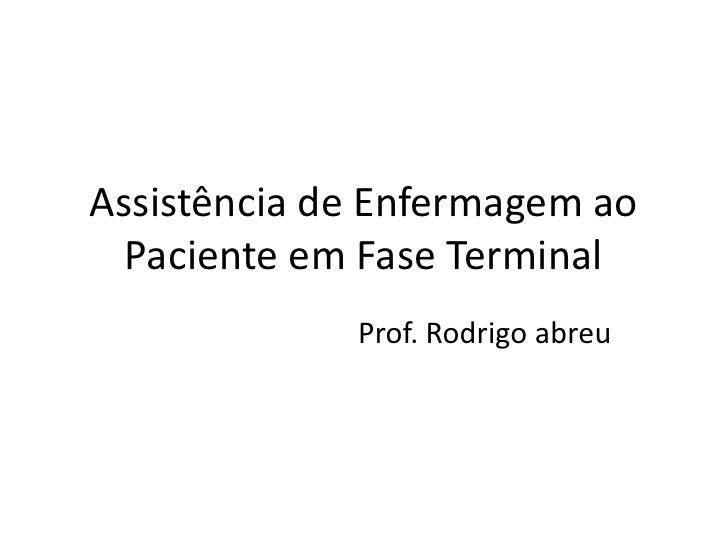 Assistência de Enfermagem ao  Paciente em Fase Terminal             Prof. Rodrigo abreu