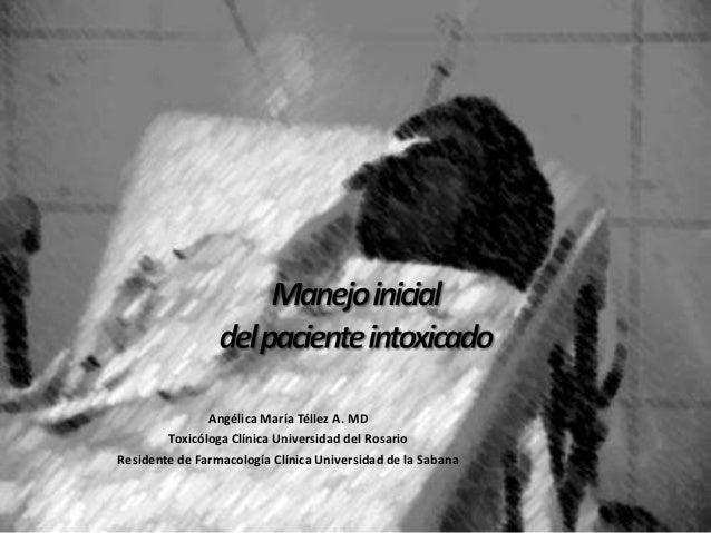 Angélica María Téllez A. MD        Toxicóloga Clínica Universidad del RosarioResidente de Farmacología Clínica Universidad...