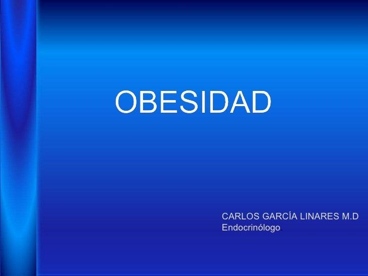 CARLOS GARCÍA LINARES M.D Endocrinólogo .