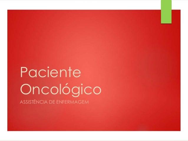 Paciente Oncológico ASSISTÊNCIA DE ENFERMAGEM