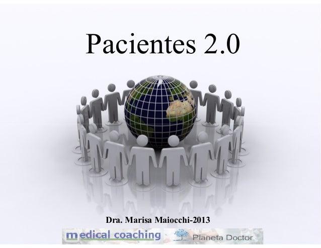 Pacientes 2.0Dra. Marisa Maiocchi-2013