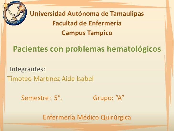 Universidad Autónoma de Tamaulipas                Facultad de Enfermería                   Campus Tampico   Pacientes con ...