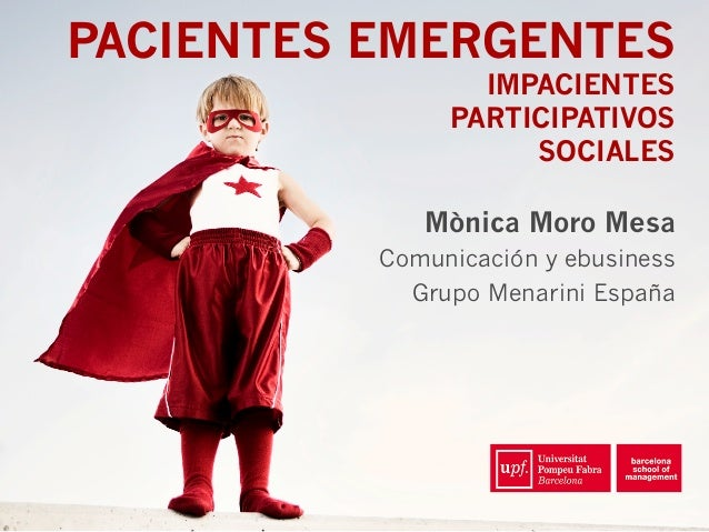PACIENTES EMERGENTES IMPACIENTES PARTICIPATIVOS SOCIALES Mònica Moro Mesa Comunicación y ebusiness Grupo Menarini España