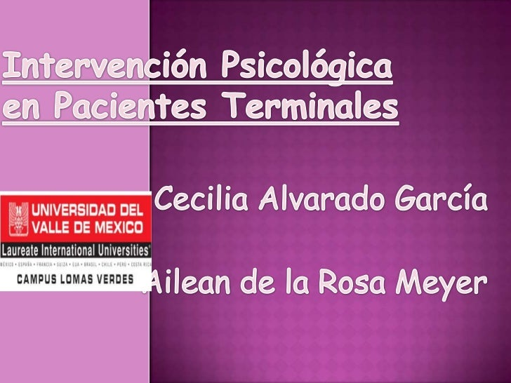 Intervención Psicológica en Pacientes Terminales<br />Cecilia Alvarado García<br />Ailean de la Rosa Meyer<br />