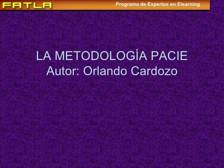 LA METODOLOGÍA PACIE Autor: Orlando Cardozo Programa de Expertos en Elearning