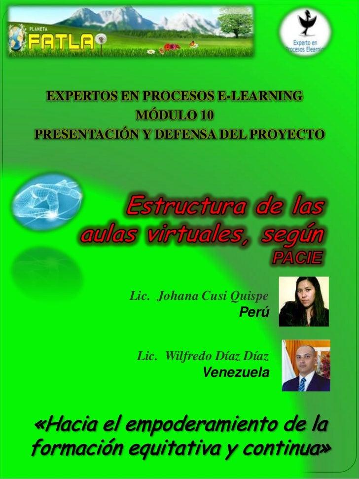 EXPERTOS EN PROCESOS E-LEARNING            MÓDULO 10PRESENTACIÓN Y DEFENSA DEL PROYECTO           Lic. Johana Cusi Quispe ...