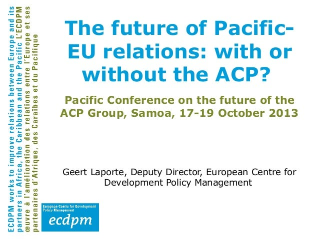 The future of PacificEU relations: with or without the ACP? Pacific Conference on the future of the ACP Group, Samoa, 17-1...