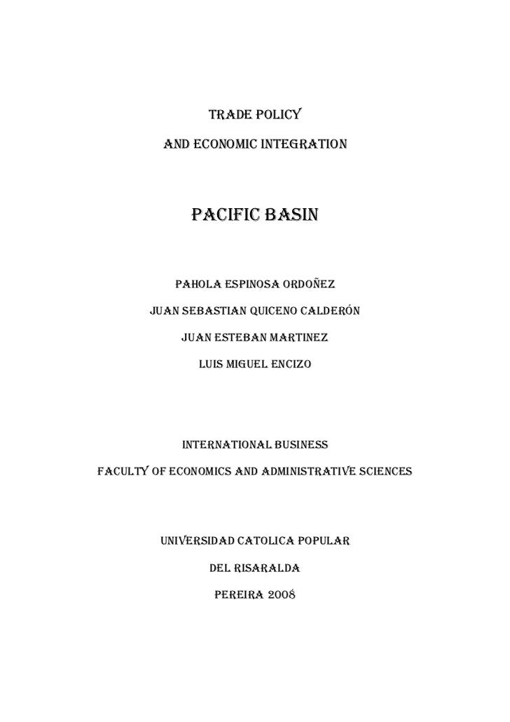 <br />TRADE POLICY <br />AND ECONOMIC INTEGRATION <br />PAcIFIC BASIN<br />PAHOLA ESPINOSA ORDOÑEZ<br />JUAN SEBASTIAN QU...