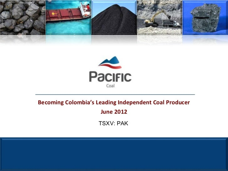 Becoming Colombia's Leading Independent Coal Producer                      June 2012                     TSXV: PAK