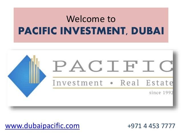 Welcome to PACIFIC INVESTMENT, DUBAI www.dubaipacific.com +971 4 453 7777
