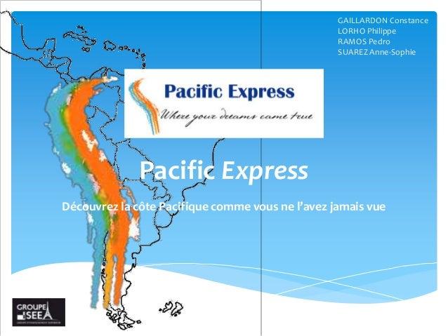 GAILLARDON Constance LORHO Philippe RAMOS Pedro SUAREZ Anne-Sophie  Pacific Express Découvrez la côte Pacifique comme vous...