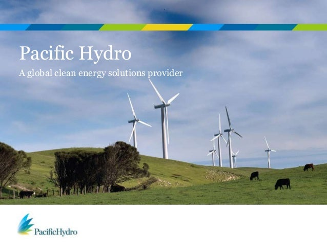 Pacific Hydro A global clean energy solutions provider