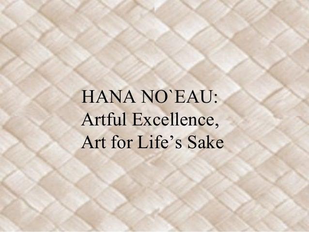 HANA NO`EAU: Artful Excellence, Art for Life's Sake