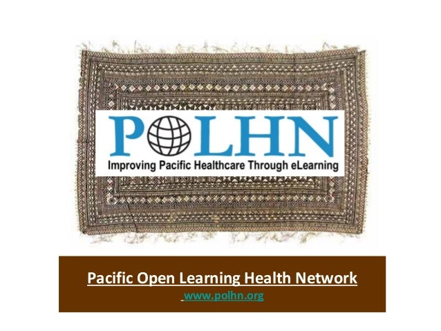 Pacific Open Learning Health Network            www.polhn.org