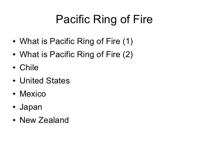 Pacific Ring of Fire●   What is Pacific Ring of Fire (1)●   What is Pacific Ring of Fire (2)●   Chile●   United States●   ...