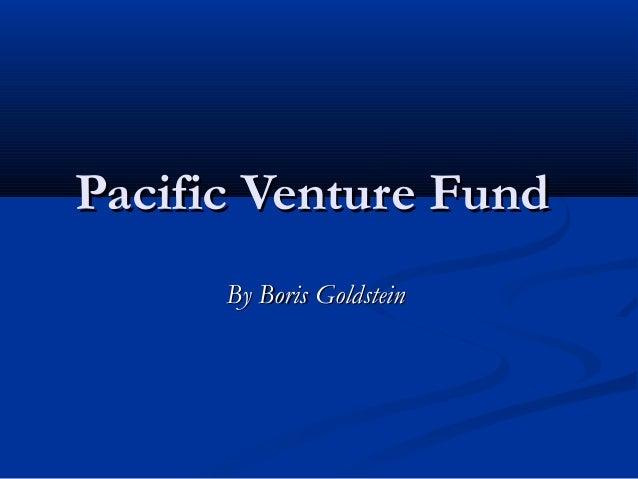 Pacific Venture FundPacific Venture FundBy Boris GoldsteinBy Boris Goldstein