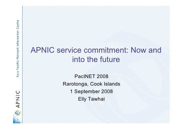 APNIC service commitment: Now and               into the future                  PacINET 2008             Rarotonga, Cook ...